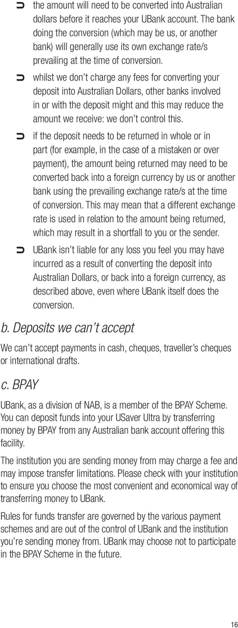 whilst we don t charge any fees for converting your deposit into Australian Dollars, other banks involved in or with the deposit might and this may reduce the amount we receive: we don t control this.