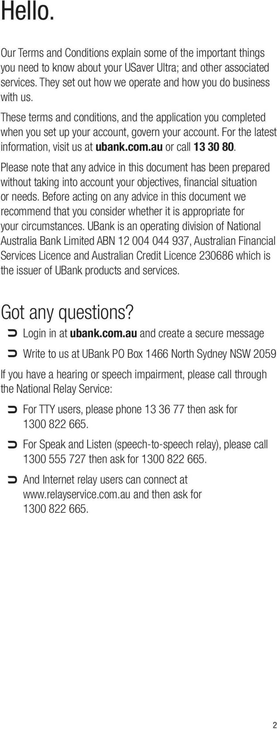 For the latest information, visit us at ubank.com.au or call 13 30 80.