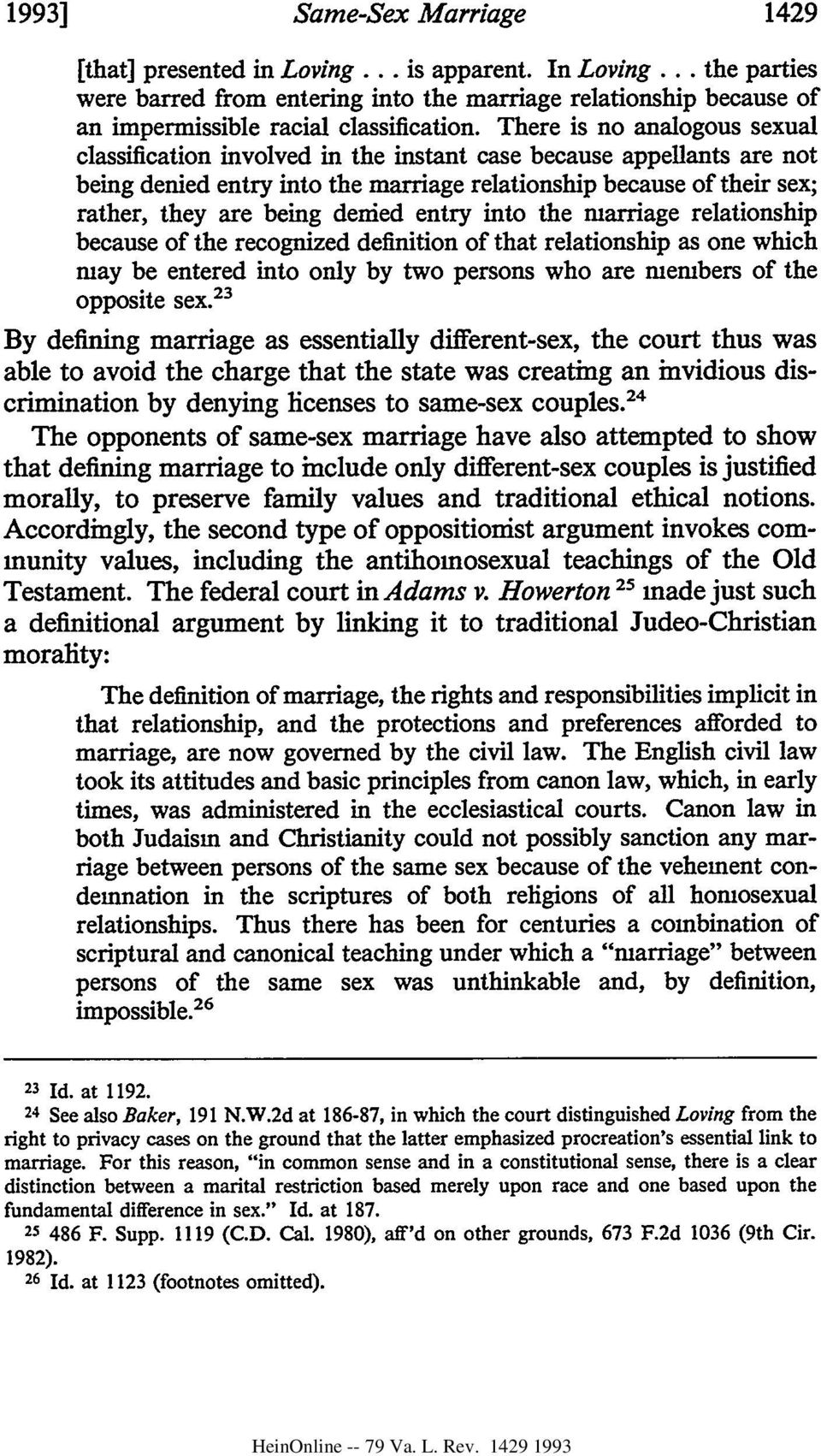 There is no analogous sexual classification involved in the instant case because appellants are not being denied entry into the marriage relationship because of their sex; rather, they are being