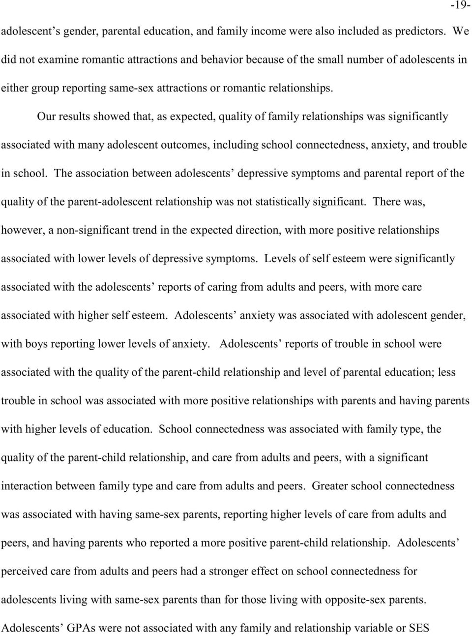 Our results showed that, as expected, quality of family relationships was significantly associated with many adolescent outcomes, including school connectedness, anxiety, and trouble in school.