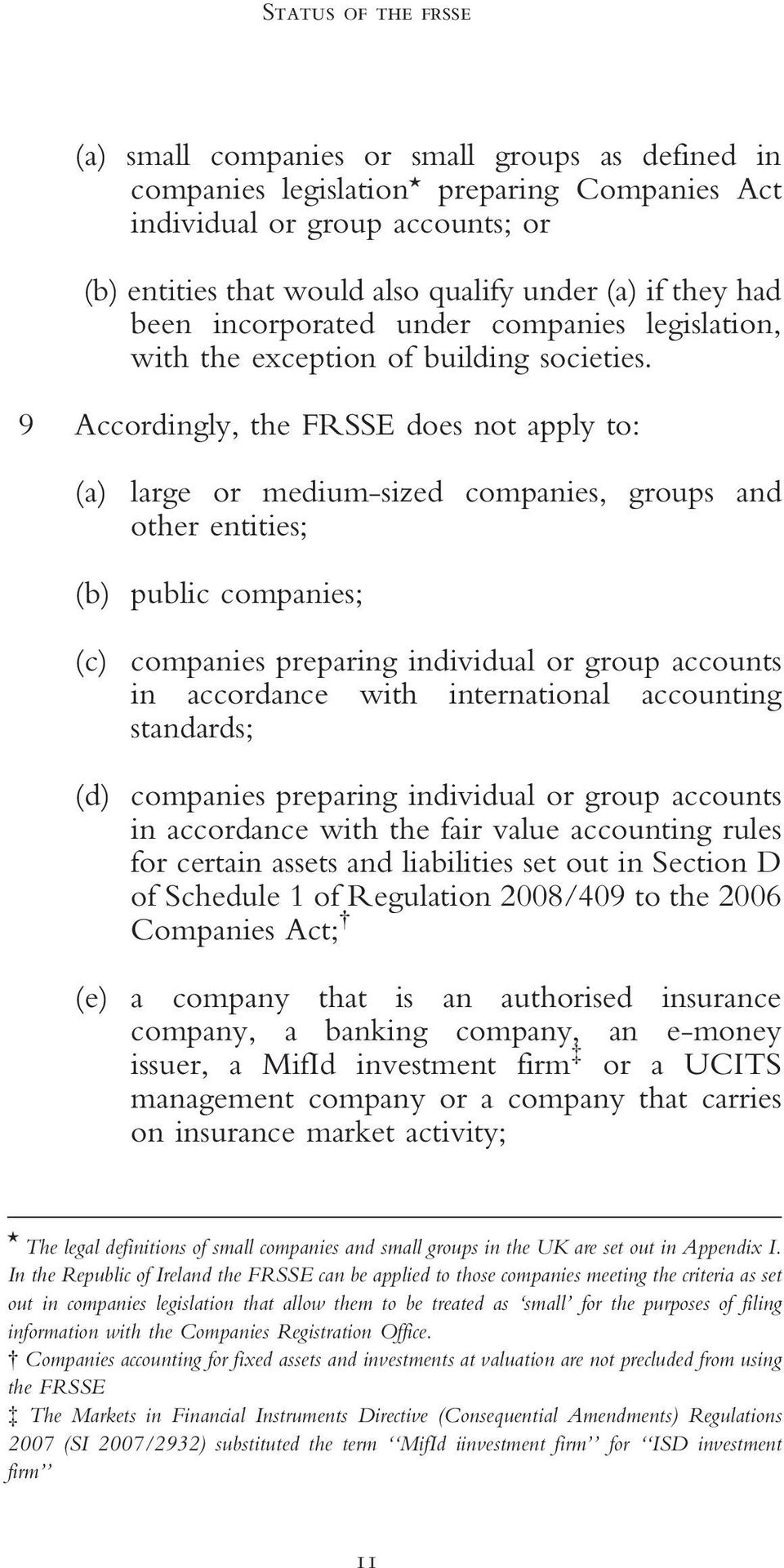 9 Accordingly, the FRSSE does not apply to: (a) large or medium-sized companies, groups and other entities; (b) public companies; (c) companies preparing individual or group accounts in accordance