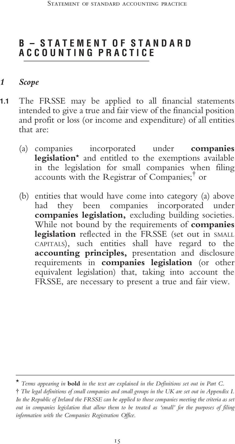 companies incorporated under companies legislation $ and entitled to the exemptions available in the legislation for small companies when filing accounts with the Registrar of Companies; { or (b)