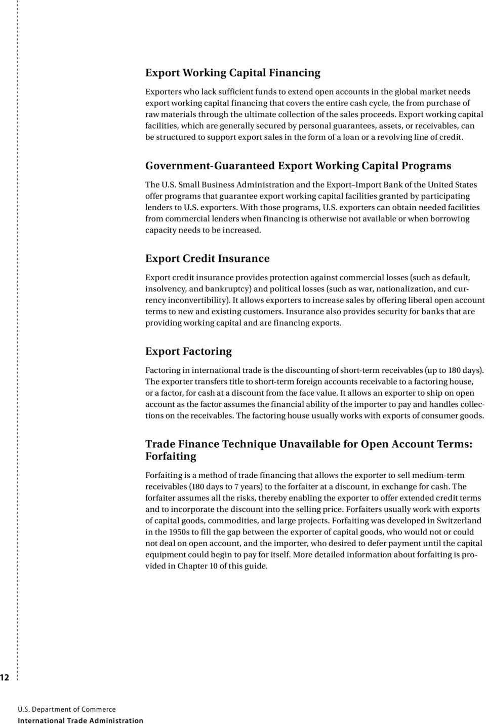 Export working capital facilities, which are generally secured by personal guarantees, assets, or receivables, can be structured to support export sales in the form of a loan or a revolving line of