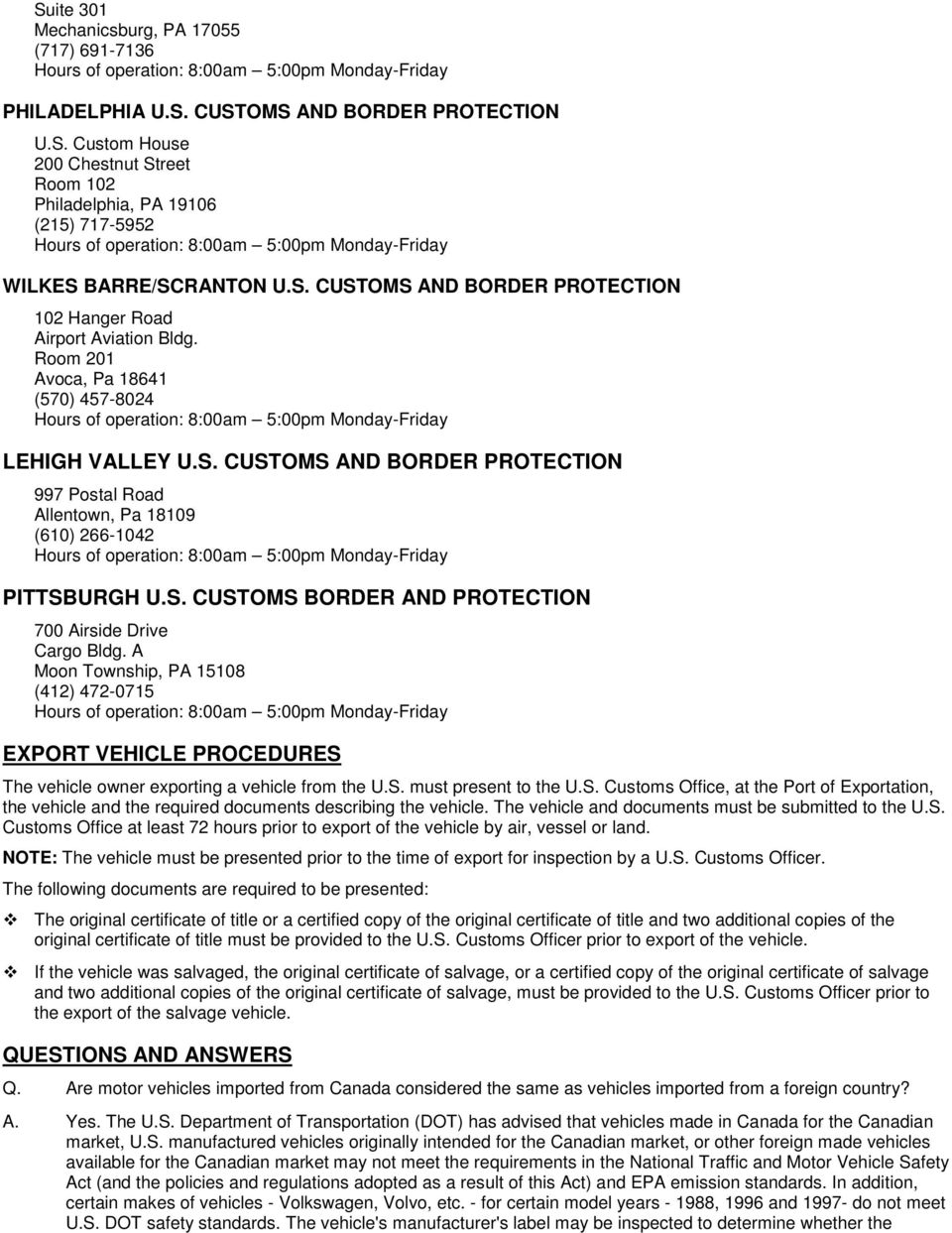 S. CUSTOMS BORDER AND PROTECTION 700 Airside Drive Cargo Bldg. A Moon Township, PA 15108 (412) 472-0715 EXPORT VEHICLE PROCEDURES The vehicle owner exporting a vehicle from the U.S. must present to the U.