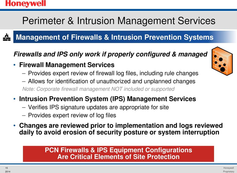 supported Intrusion Prevention System (IPS) Management Services Verifies IPS signature updates are appropriate for site Provides expert review of log files Changes are reviewed prior to
