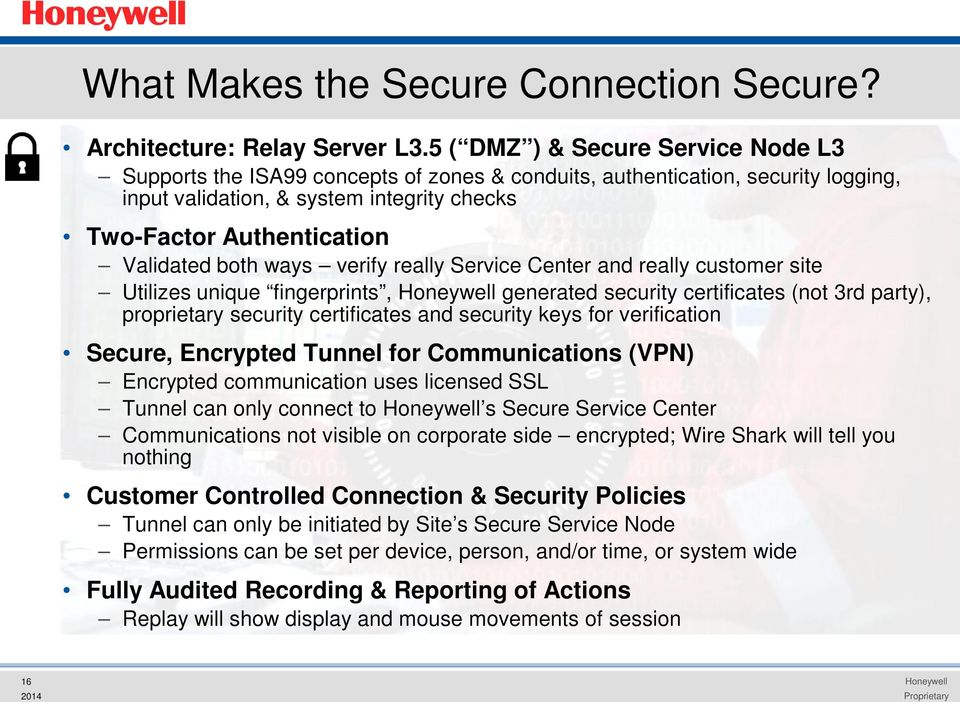 both ways verify really Service Center and really customer site Utilizes unique fingerprints, generated security certificates (not 3rd party), proprietary security certificates and security keys for
