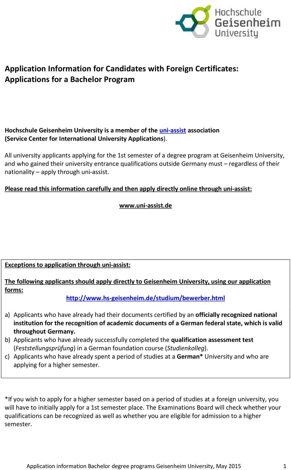 All university applicants applying for the 1st semester of a degree program at Geisenheim University, and who gained their university entrance qualifications outside Germany must regardless of their