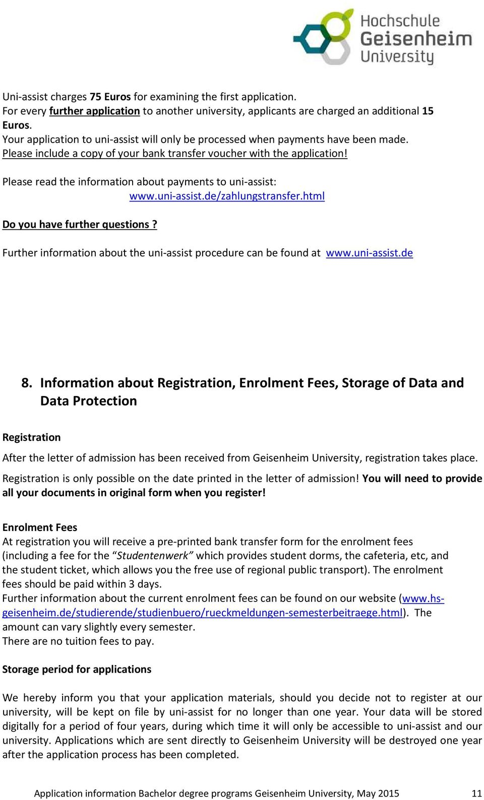 Please read the information about payments to uni-assist: www.uni-assist.de/zahlungstransfer.html Do you have further questions? Further information about the uni-assist procedure can be found at www.