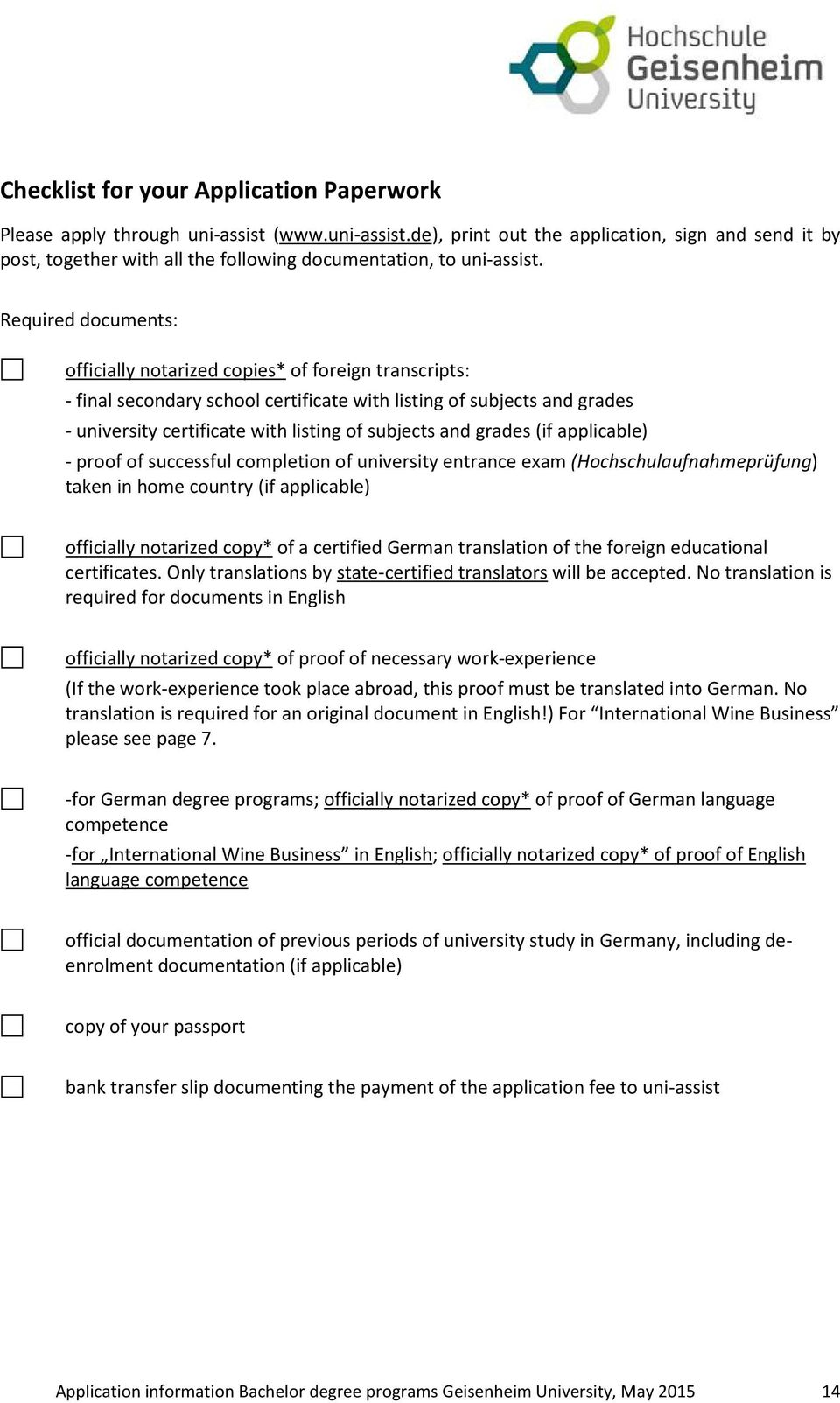 grades (if applicable) - proof of successful completion of university entrance exam (Hochschulaufnahmeprüfung) taken in home country (if applicable) officially notarized copy* of a certified German
