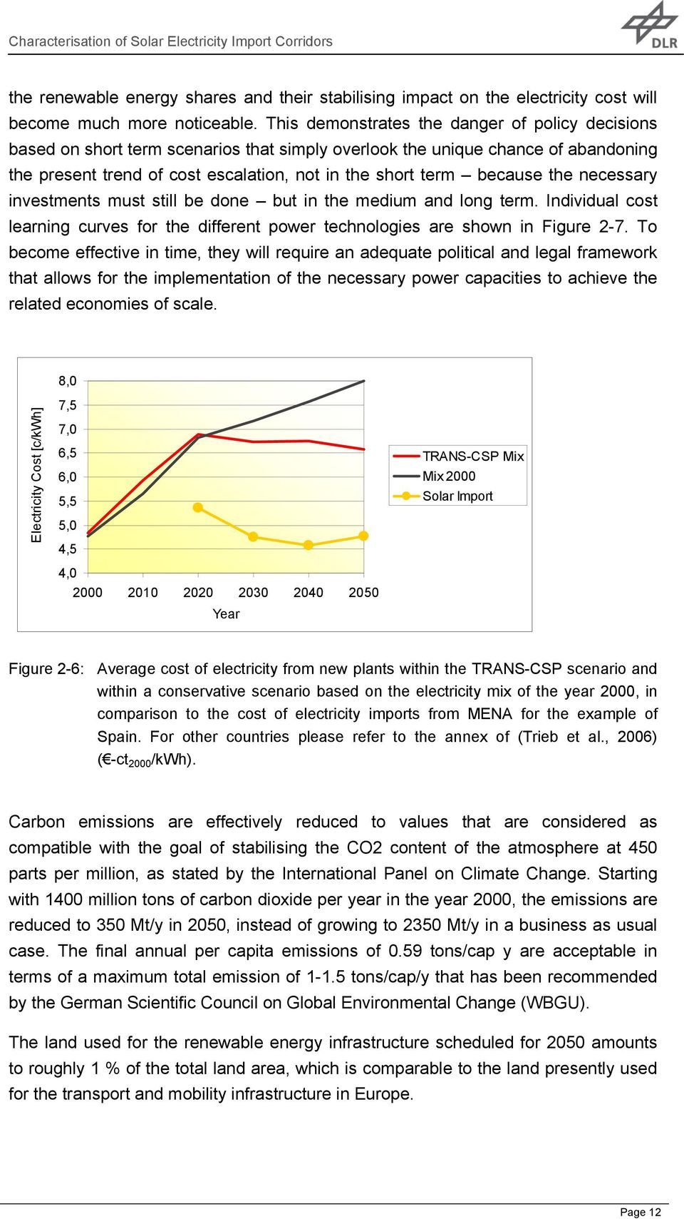 the necessary investments must still be done but in the medium and long term. Individual cost learning curves for the different power technologies are shown in Figure 2-7.