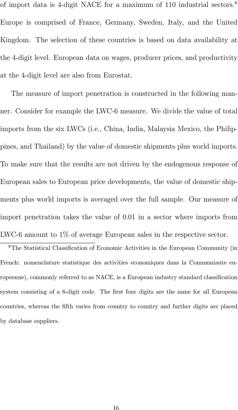 The measure of import penetration is constructed in the following manner. Consider for example the LWC-6 measure. We divide the value of total imports from the six LWCs (i.e., China, India, Malaysia Mexico, the Philippines, and Thailand) by the value of domestic shipments plus world imports.
