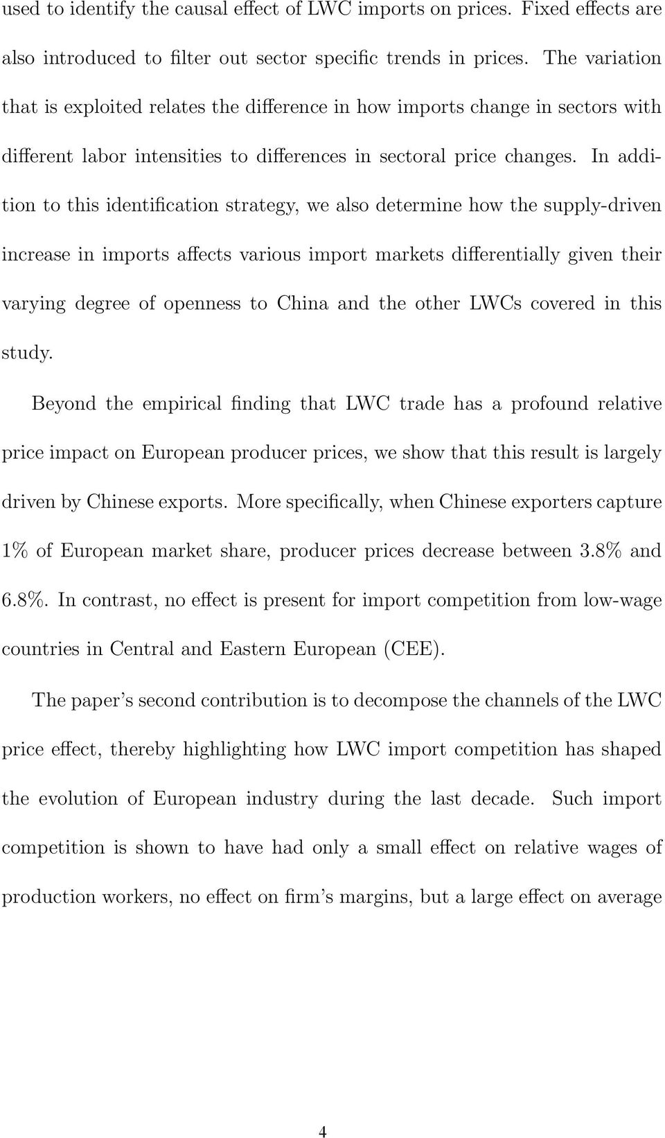 In addition to this identification strategy, we also determine how the supply-driven increase in imports affects various import markets differentially given their varying degree of openness to China
