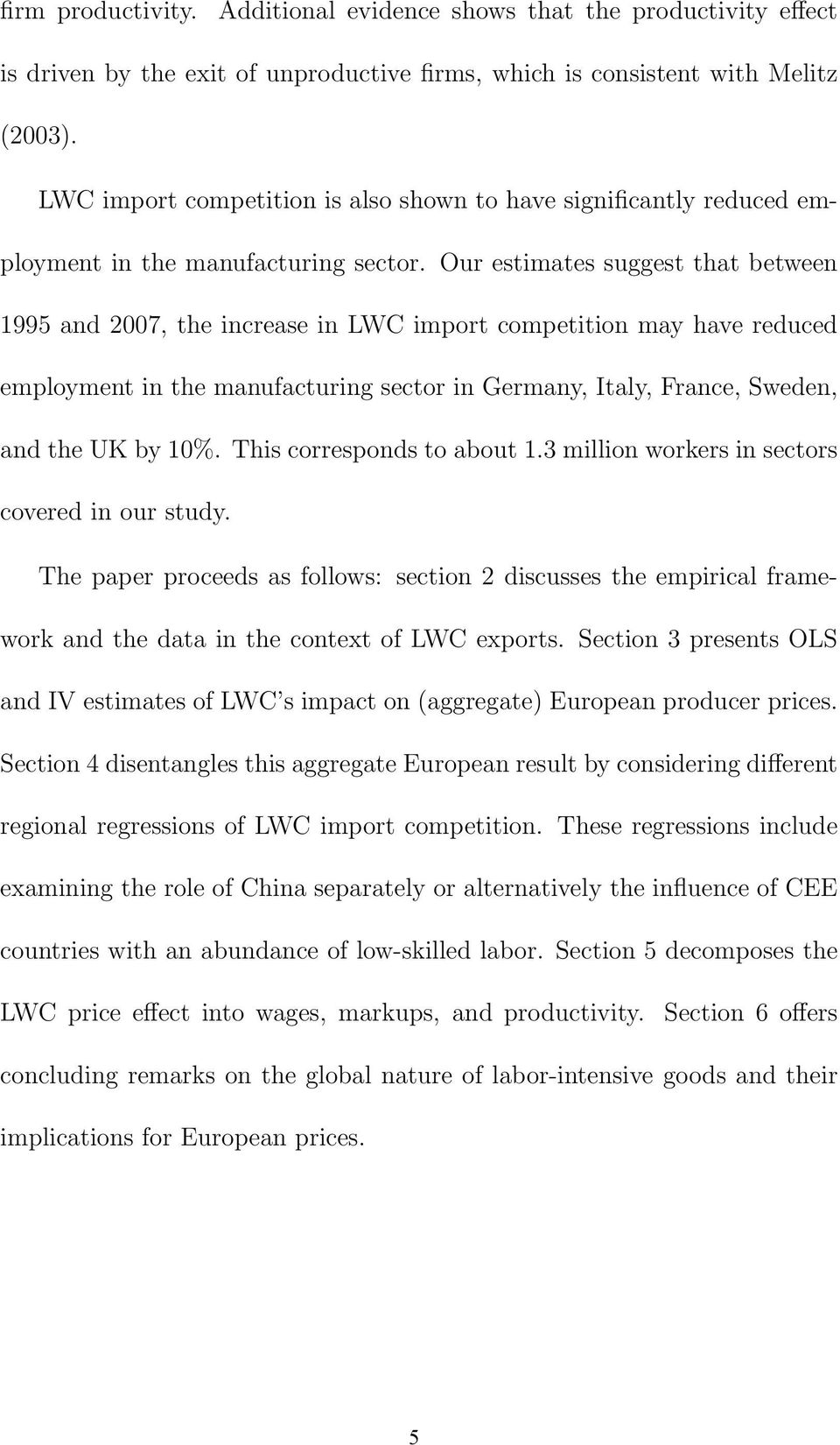 Our estimates suggest that between 1995 and 2007, the increase in LWC import competition may have reduced employment in the manufacturing sector in Germany, Italy, France, Sweden, and the UK by 10%.