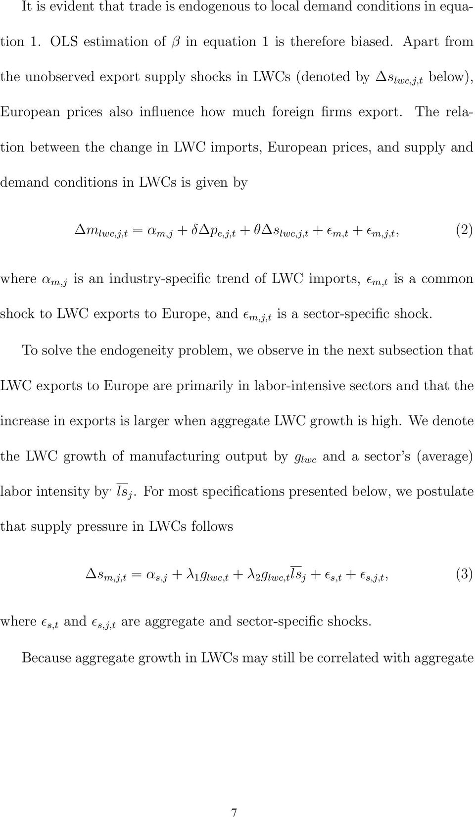 The relation between the change in LWC imports, European prices, and supply and demand conditions in LWCs is given by m lwc,j,t = α m,j + δ p e,j,t + θ s lwc,j,t + ɛ m,t + ɛ m,j,t, (2) where α m,j is