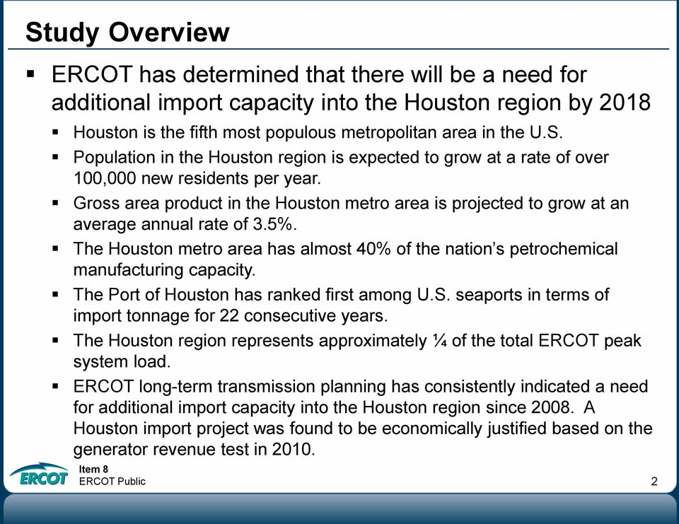 The Port of Houston has ranked first among U.S. seaports in terms of import tonnage for 22 consecutive years. The Houston region represents approximately ¼ of the total ERCOT peak system load.