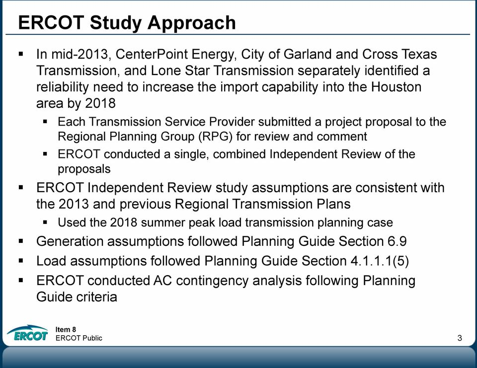 combined Independent Review of the proposals ERCOT Independent Review study assumptions are consistent with the 2013 and previous Regional Transmission Plans Used the 2018 summer peak load