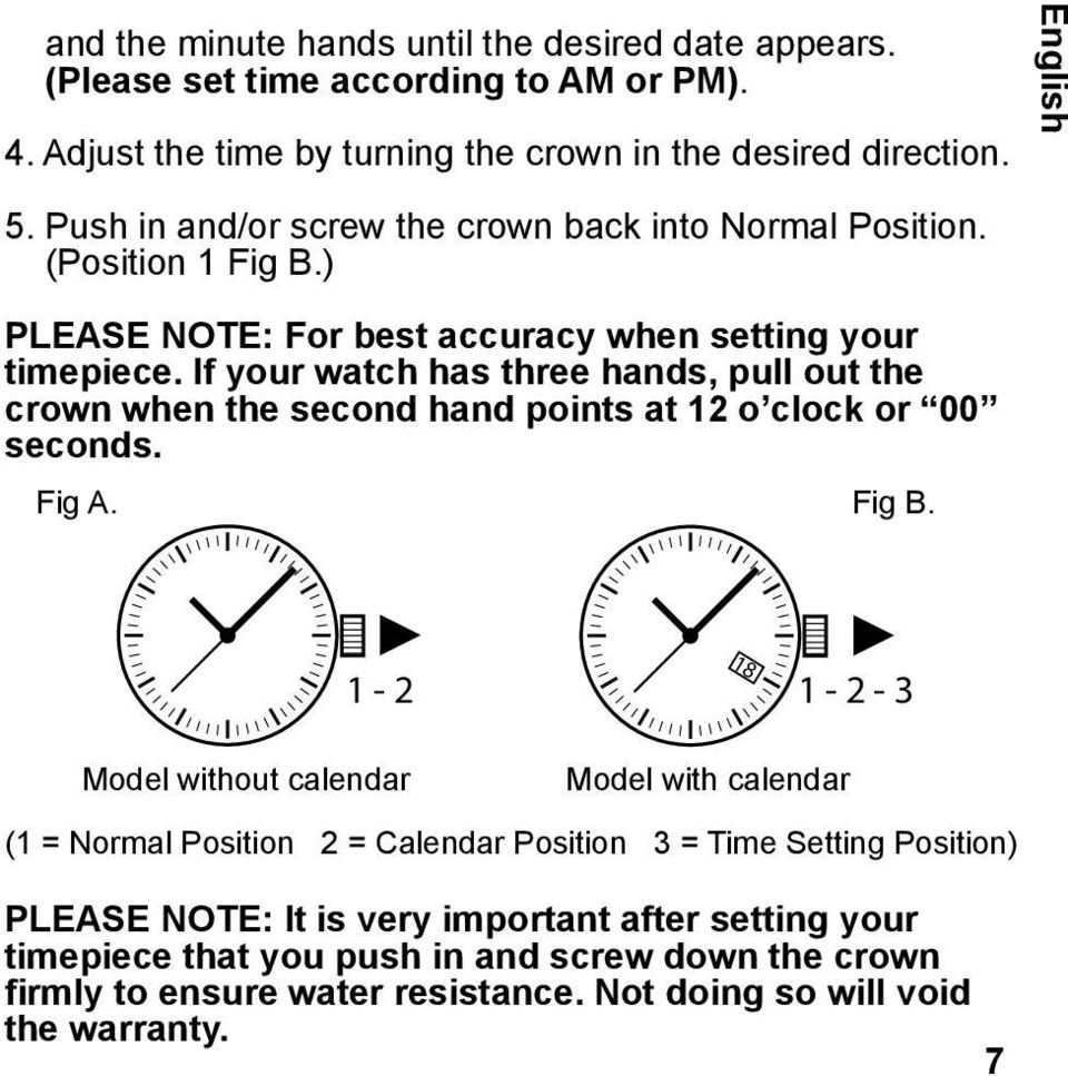 If your watch has three hands, pull out the crown when the second hand points at 12 o clock or 00 seconds. Fig A. Fig B.