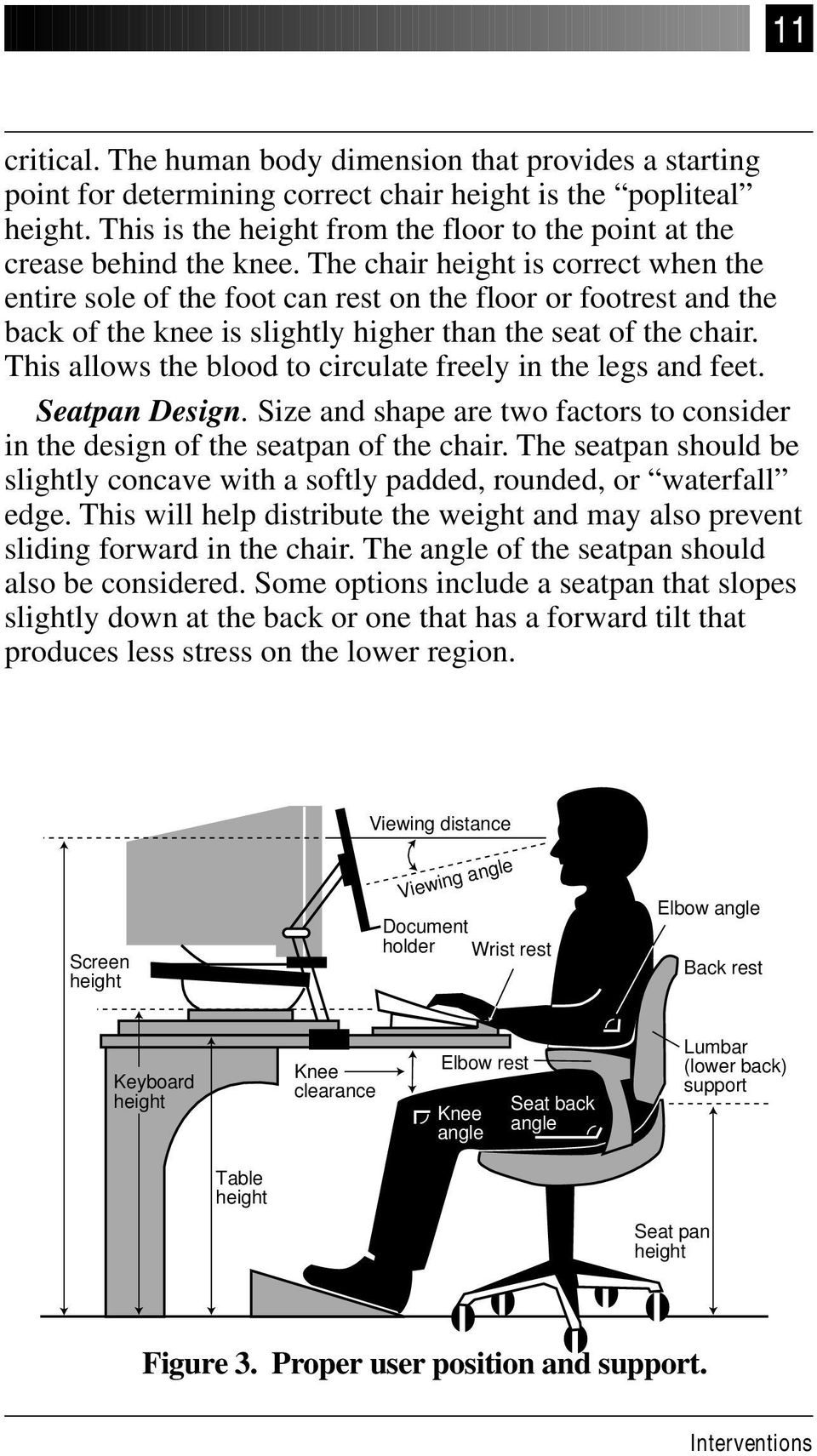 The chair height is correct when the entire sole of the foot can rest on the floor or footrest and the back of the knee is slightly higher than the seat of the chair.