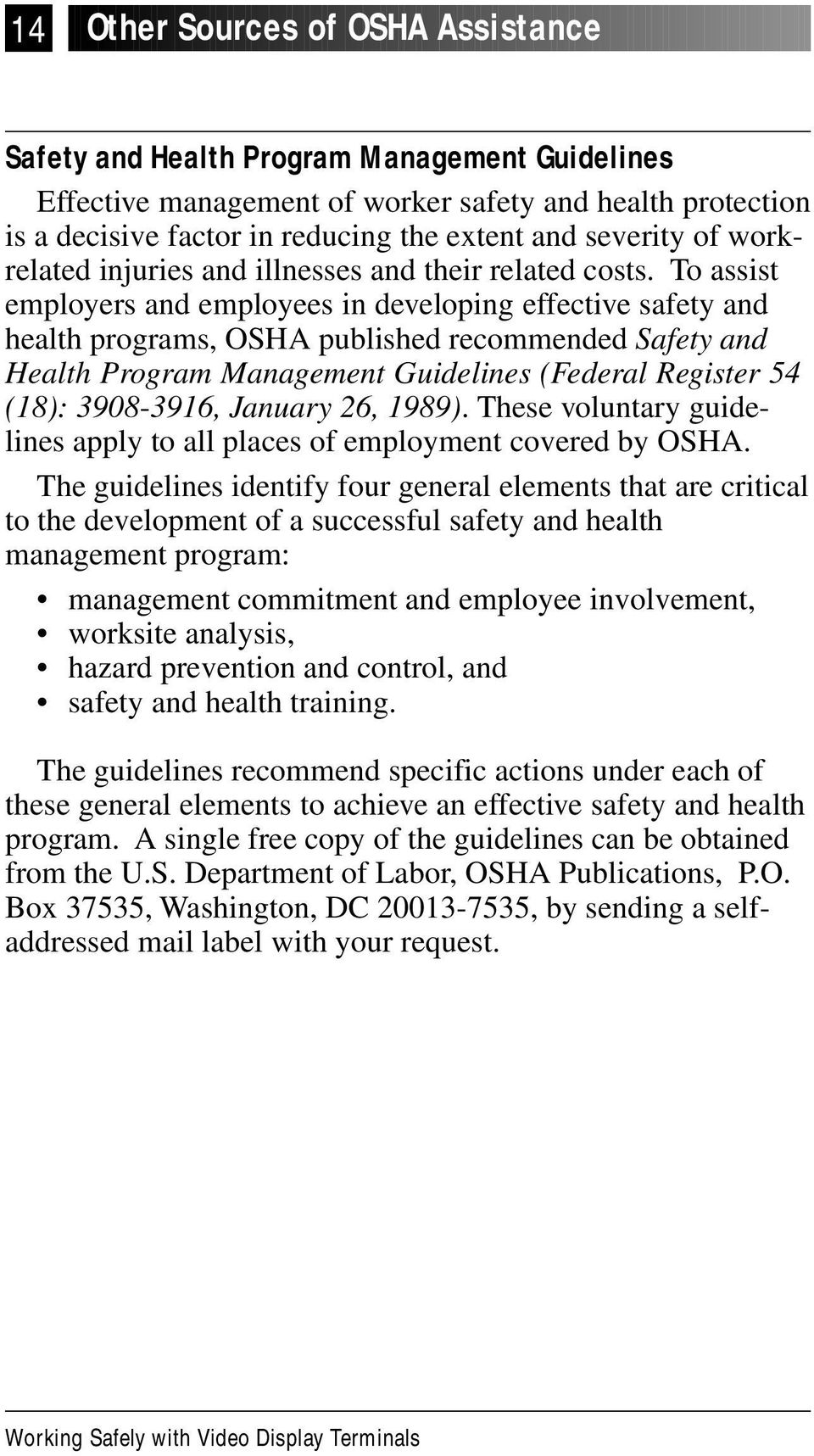 To assist employers and employees in developing effective safety and health programs, OSHA published recommended Safety and Health Program Management Guidelines (Federal Register 54 (18): 3908-3916,