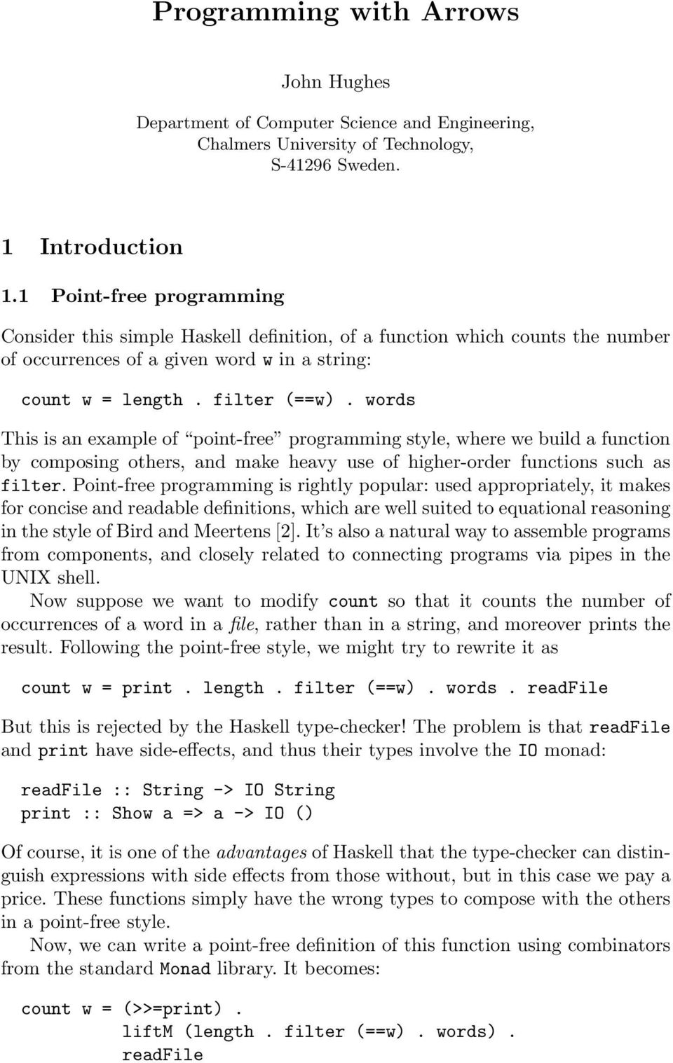 words This is an example of point-free programming style, where we build a function by composing others, and make heavy use of higher-order functions such as filter.