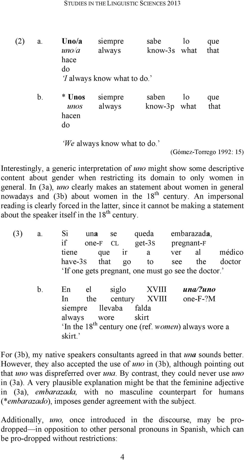 (Gómez-Torrego 1992: 15) Interestingly, a generic interpretation of uno might show some descriptive content about gender when restricting its domain to only women in general.