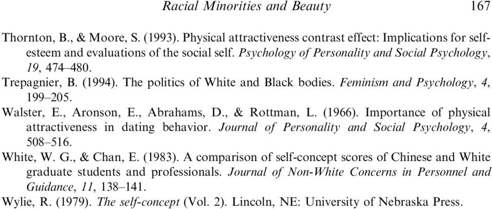 , Abrahams, D., & Rottman, L. (1966). Importance of physical attractiveness in dating behavior. Journal of Personality and Social Psychology, 4, 508 516. White, W. G., & Chan, E. (1983).
