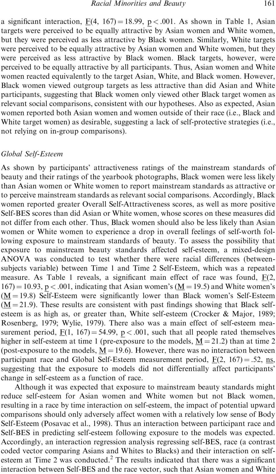Similarly, White targets were perceived to be equally attractive by Asian women and White women, but they were perceived as less attractive by Black women.