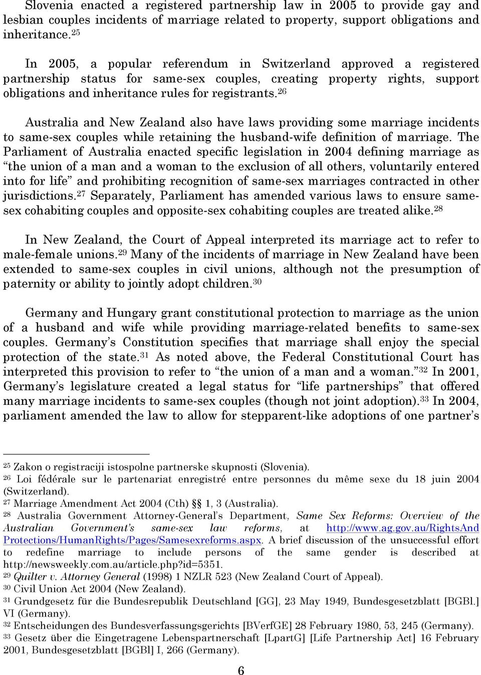 26 Australia and New Zealand also have laws providing some marriage incidents to same-sex couples while retaining the husband-wife definition of marriage.