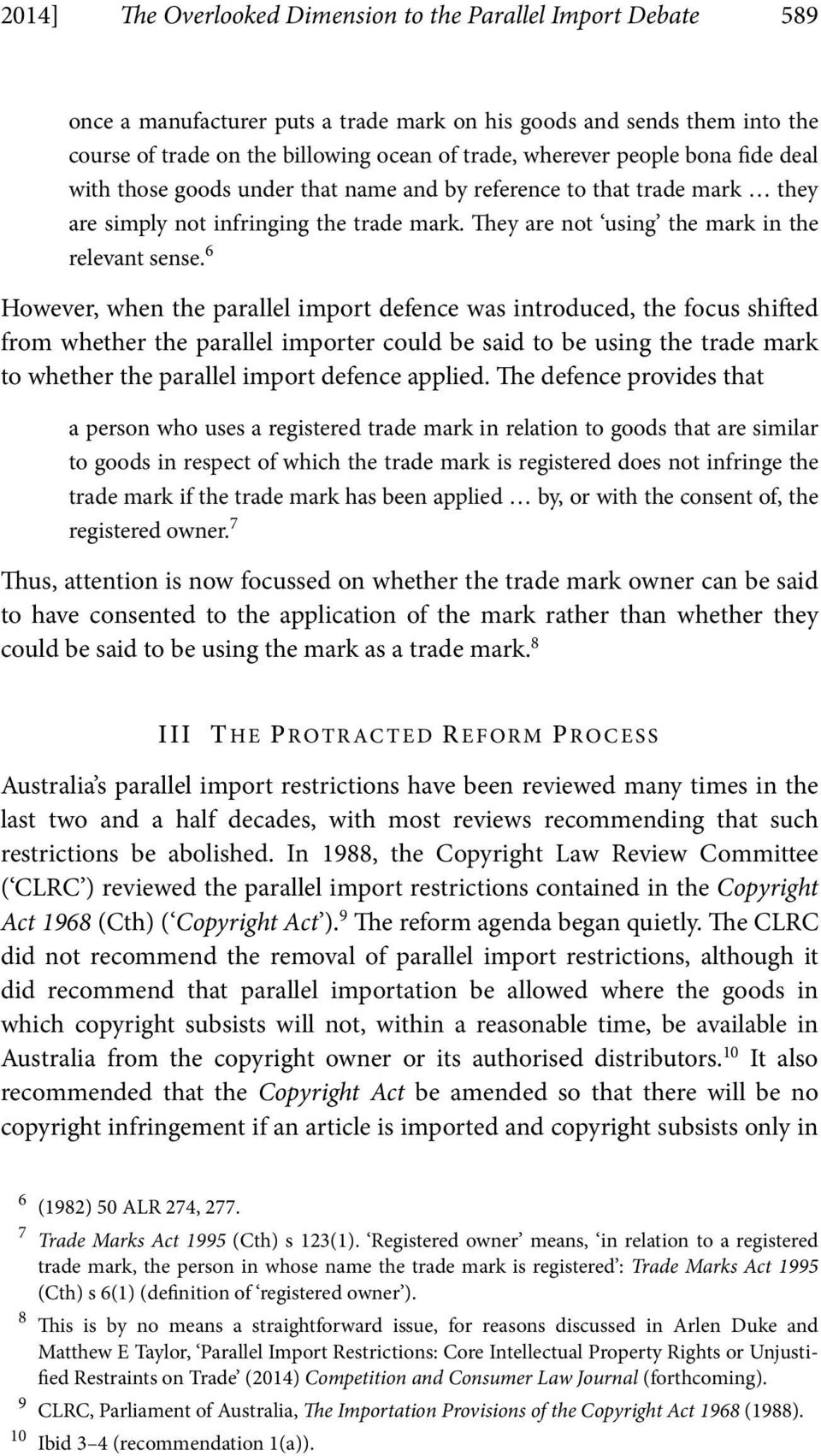 6 However, when the parallel import defence was introduced, the focus shifted from whether the parallel importer could be said to be using the trade mark to whether the parallel import defence