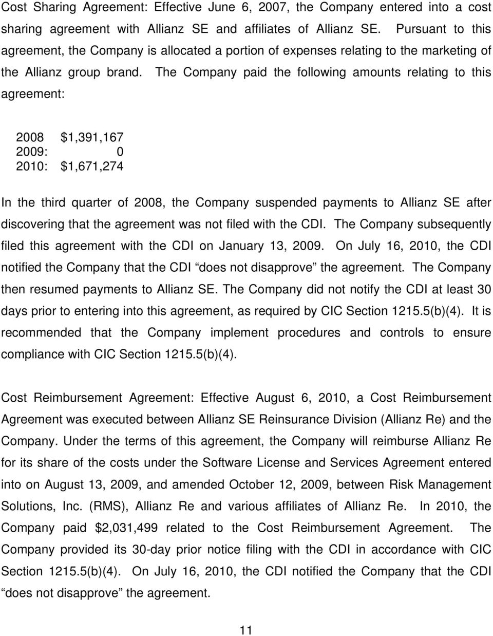 The Company paid the following amounts relating to this agreement: 2008 $1,391,167 2009: 0 2010: $1,671,274 In the third quarter of 2008, the Company suspended payments to Allianz SE after