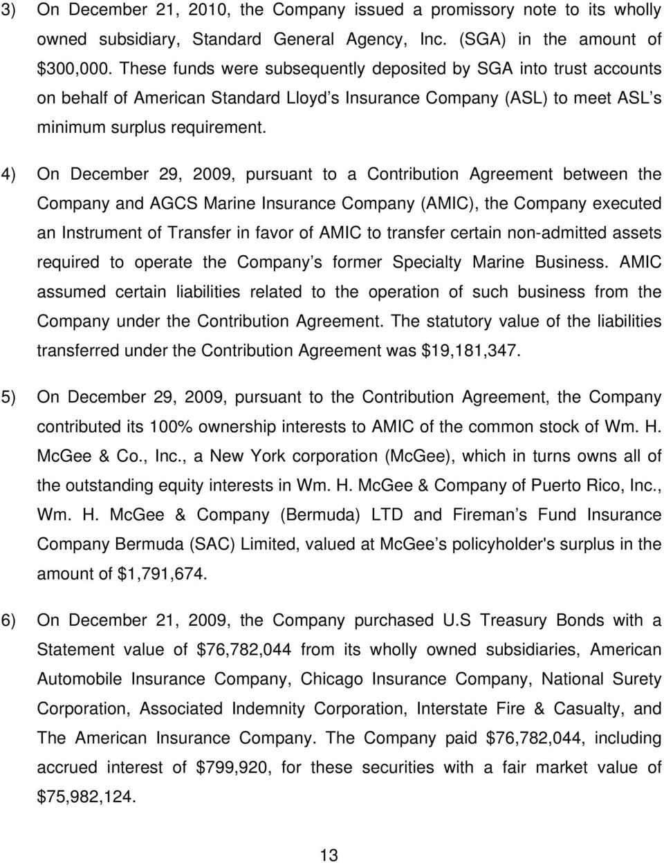 4) On December 29, 2009, pursuant to a Contribution Agreement between the Company and AGCS Marine Insurance Company (AMIC), the Company executed an Instrument of Transfer in favor of AMIC to transfer