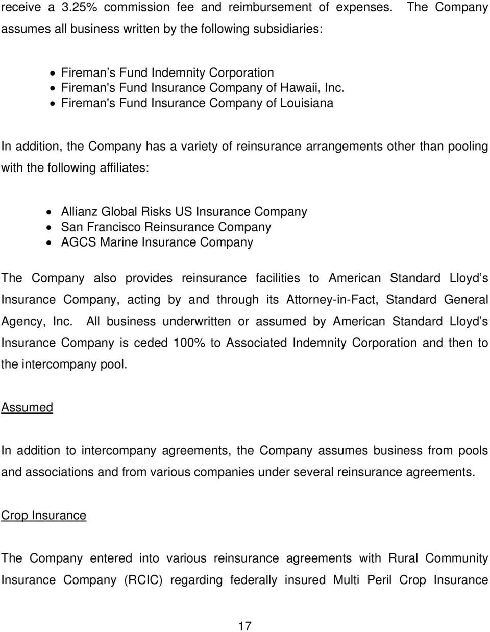 Fireman's Fund Insurance Company of Louisiana In addition, the Company has a variety of reinsurance arrangements other than pooling with the following affiliates: Allianz Global Risks US Insurance