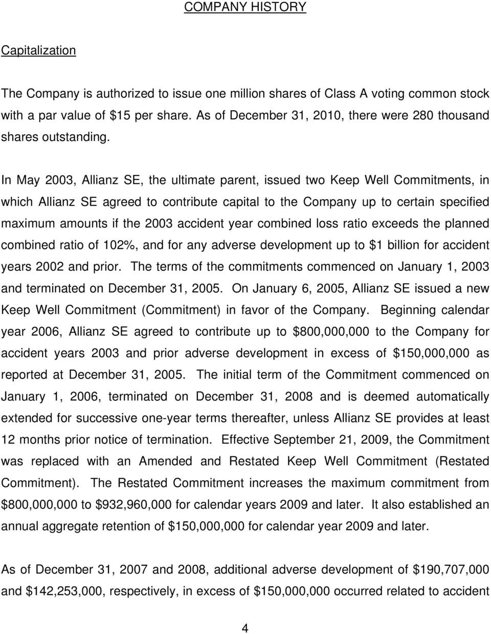 In May 2003, Allianz SE, the ultimate parent, issued two Keep Well Commitments, in which Allianz SE agreed to contribute capital to the Company up to certain specified maximum amounts if the 2003