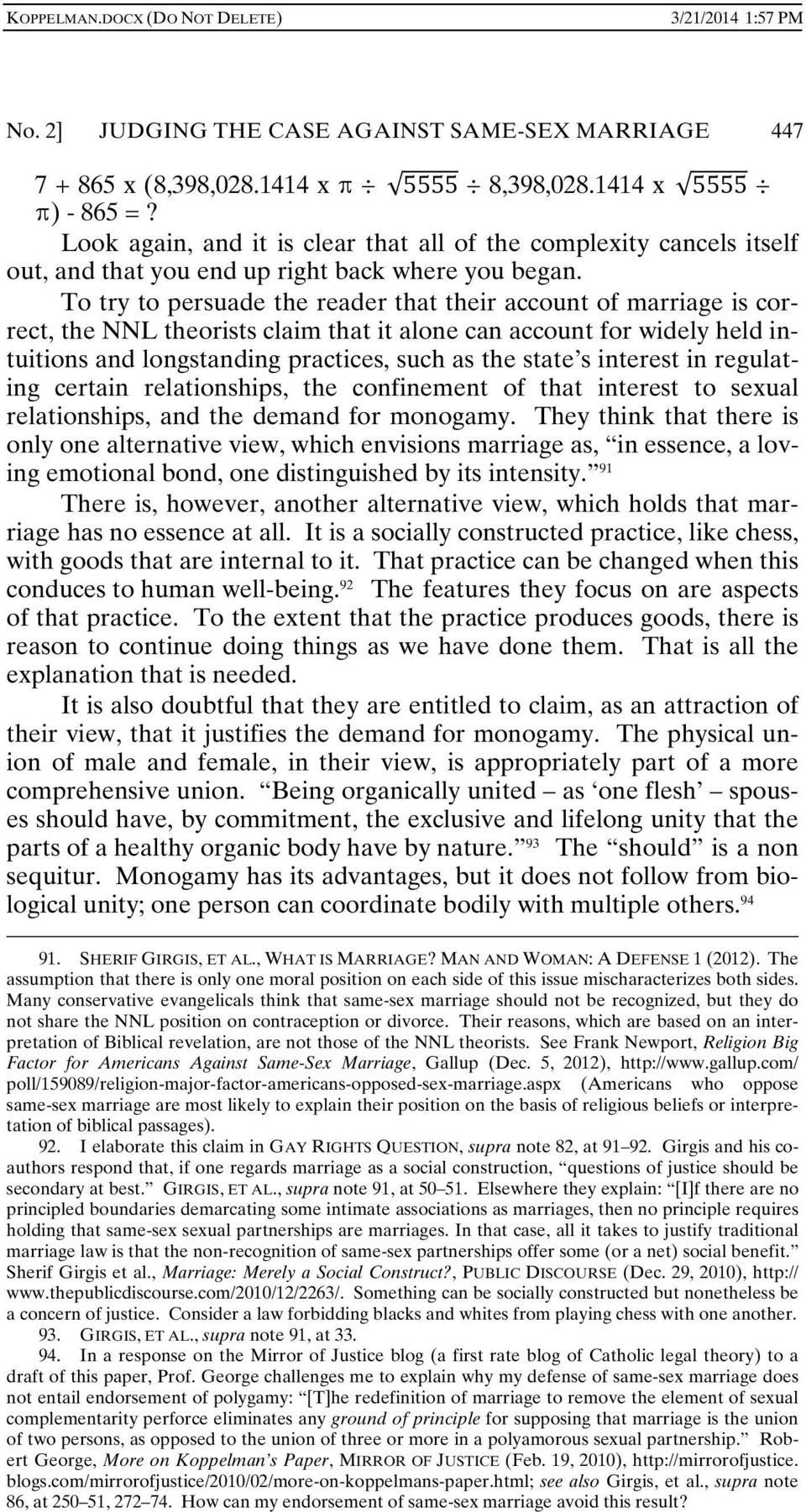 To try to persuade the reader that their account of marriage is correct, the NNL theorists claim that it alone can account for widely held intuitions and longstanding practices, such as the state s