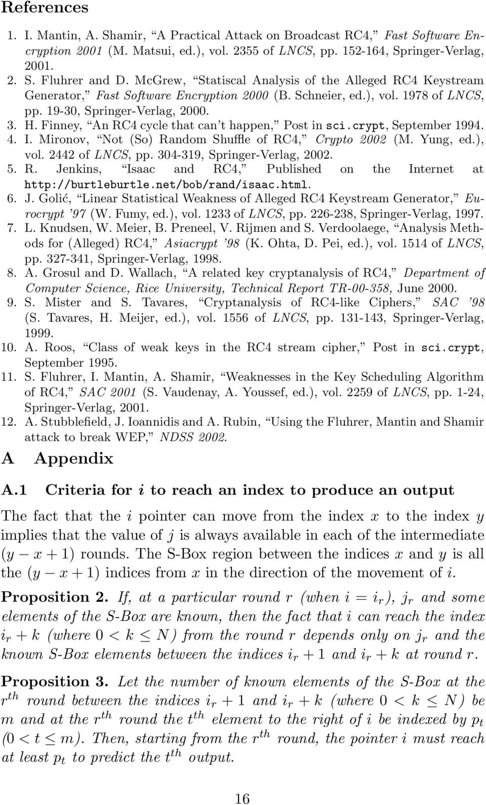 Finney, An RC4 cycle that can t happen, Post in sci.crypt, September 1994. 4. I. Mironov, Not (So) Random Shuffle of RC4, Crypto 2002 (M. Yung, ed.), vol. 2442 of LNCS, pp.