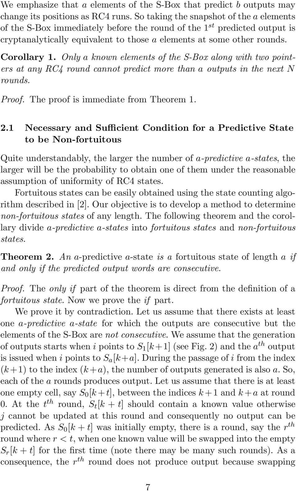 Only a known elements of the S-Box along with two pointers at any RC4 round cannot predict more than a outputs in the next N rounds. Proof. The proof is immediate from Theorem 1. 2.