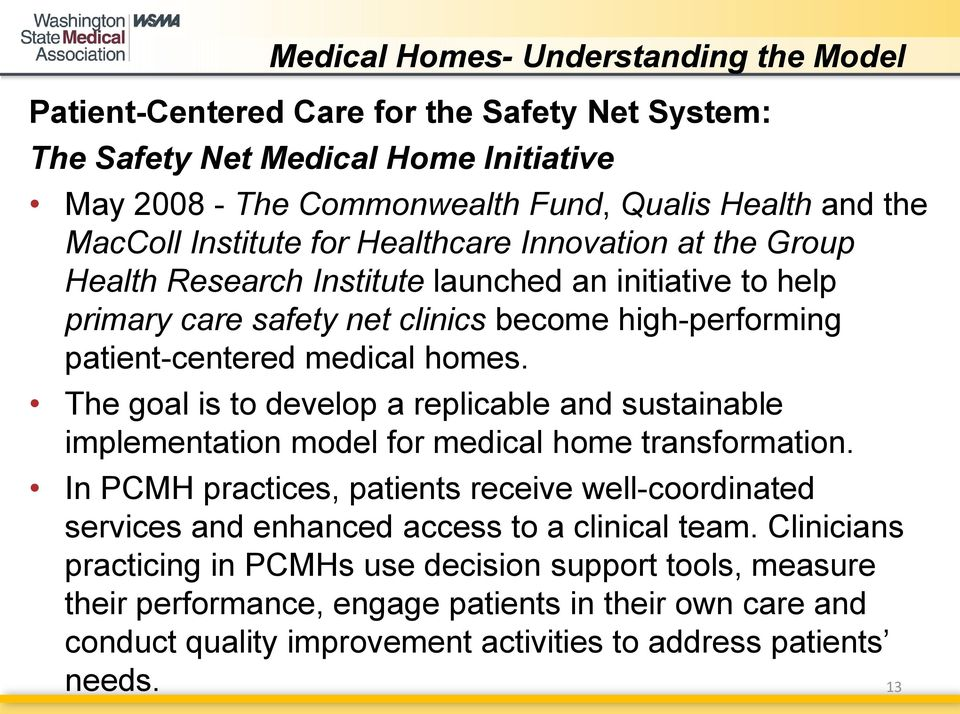 The goal is to develop a replicable and sustainable implementation model for medical home transformation.