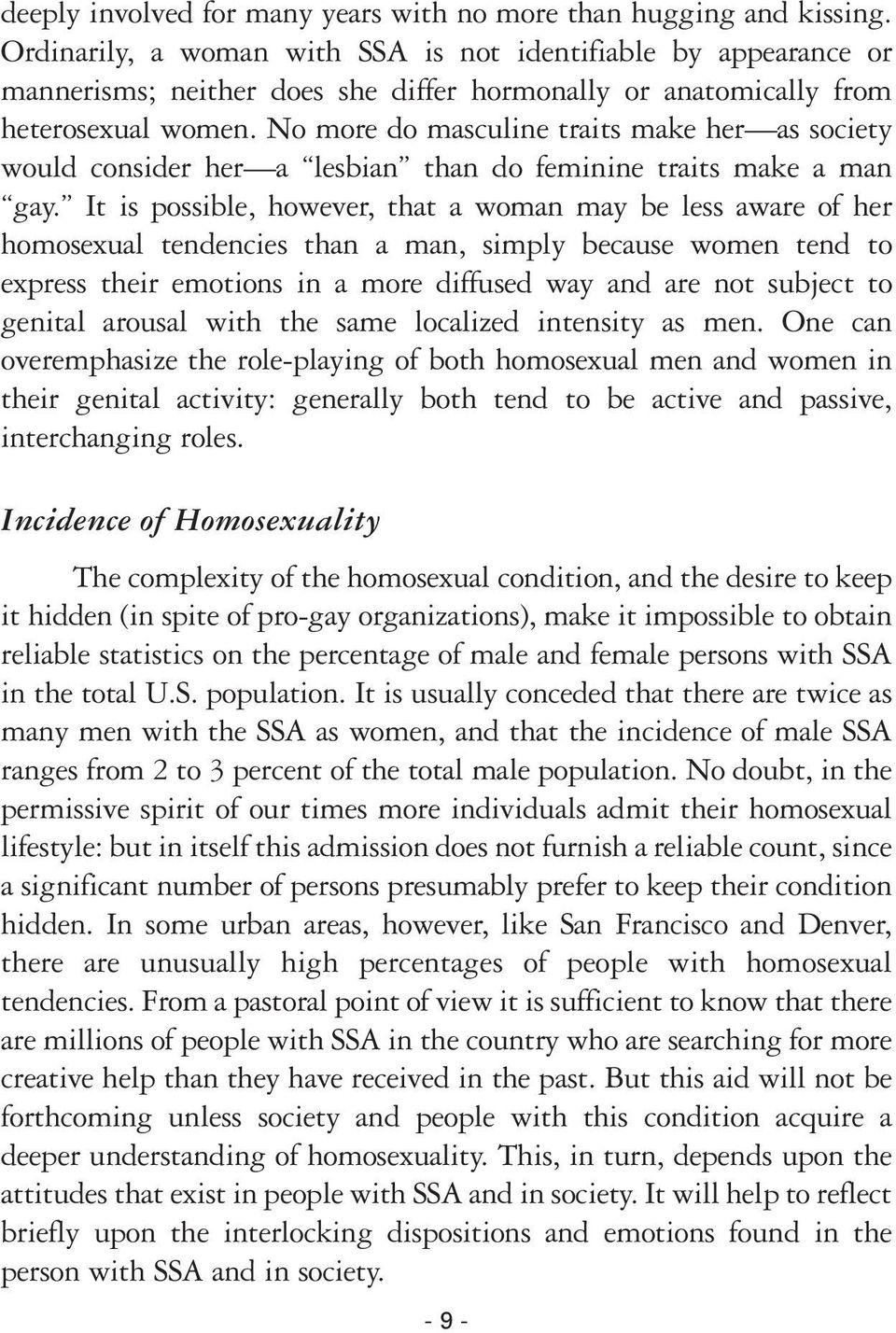 No more do masculine traits make her as society would consider her a lesbian than do feminine traits make a man gay.