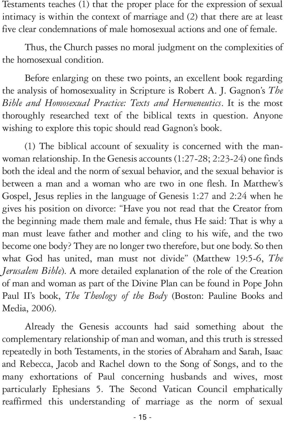 Before enlarging on these two points, an excellent book regarding the analysis of homosexuality in Scripture is Robert A. J. Gagnon s The Bible and Homosexual Practice: Texts and Hermeneutics.