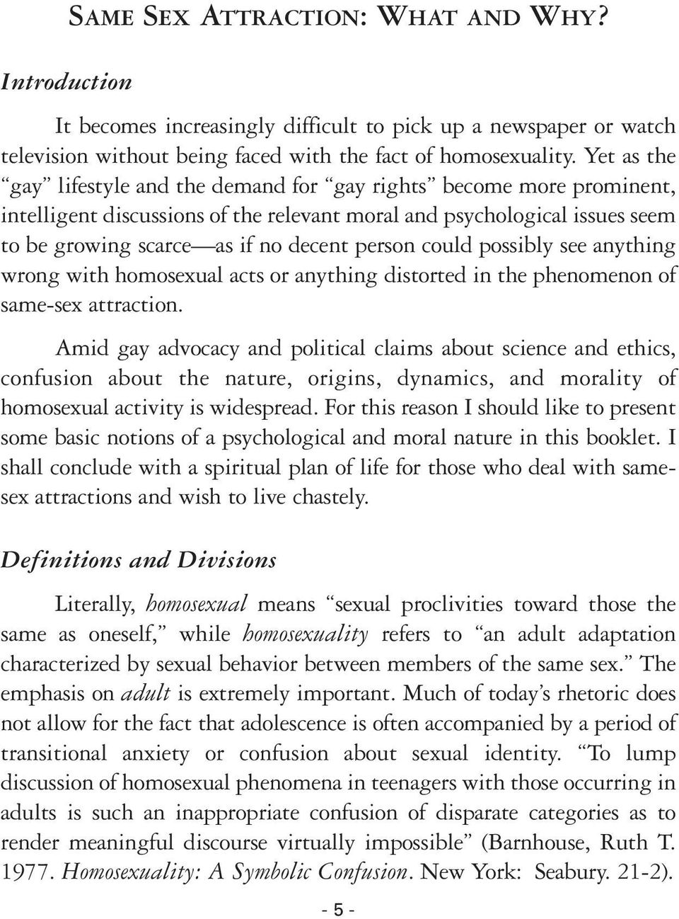 could possibly see anything wrong with homosexual acts or anything distorted in the phenomenon of same-sex attraction.