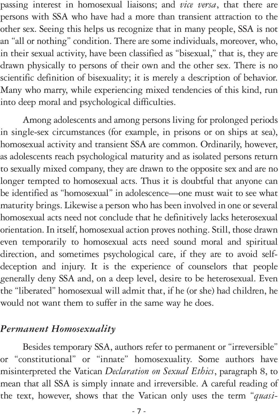 There are some individuals, moreover, who, in their sexual activity, have been classified as bisexual, that is, they are drawn physically to persons of their own and the other sex.