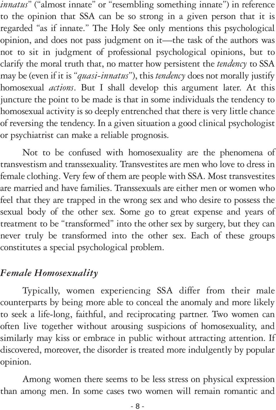 moral truth that, no matter how persistent the tendency to SSA may be (even if it is quasi-innatus ), this tendency does not morally justify homosexual actions.