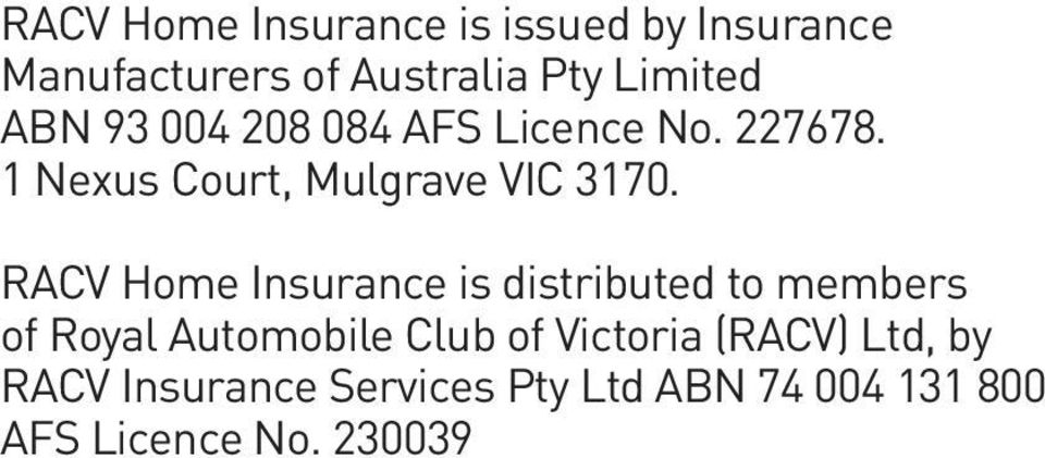RACV Home Insurance is distributed to members of Royal Automobile Club of Victoria