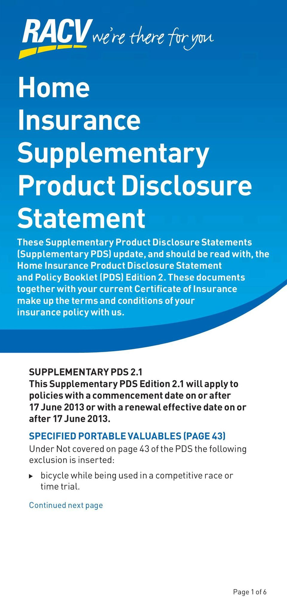 SUPPLEMENTARY PDS 2.1 This Supplementary PDS Edition 2.1 will apply to policies with a commencement date on or after 17 June 2013 or with a renewal effective date on or after 17 June 2013.
