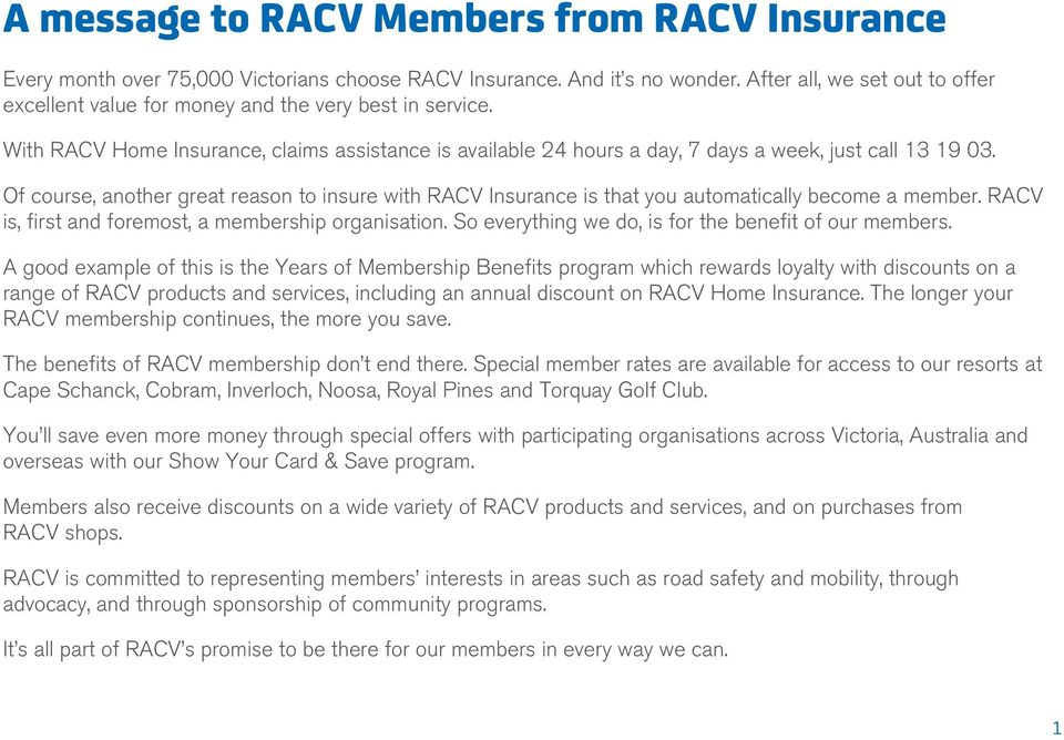 Of course, another great reason to insure with RACV Insurance is that you automatically become a member. RACV is, first and foremost, a membership organisation.