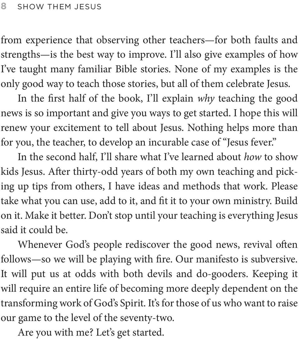 In the first half of the book, I ll explain why teaching the good news is so important and give you ways to get started. I hope this will renew your excitement to tell about Jesus.