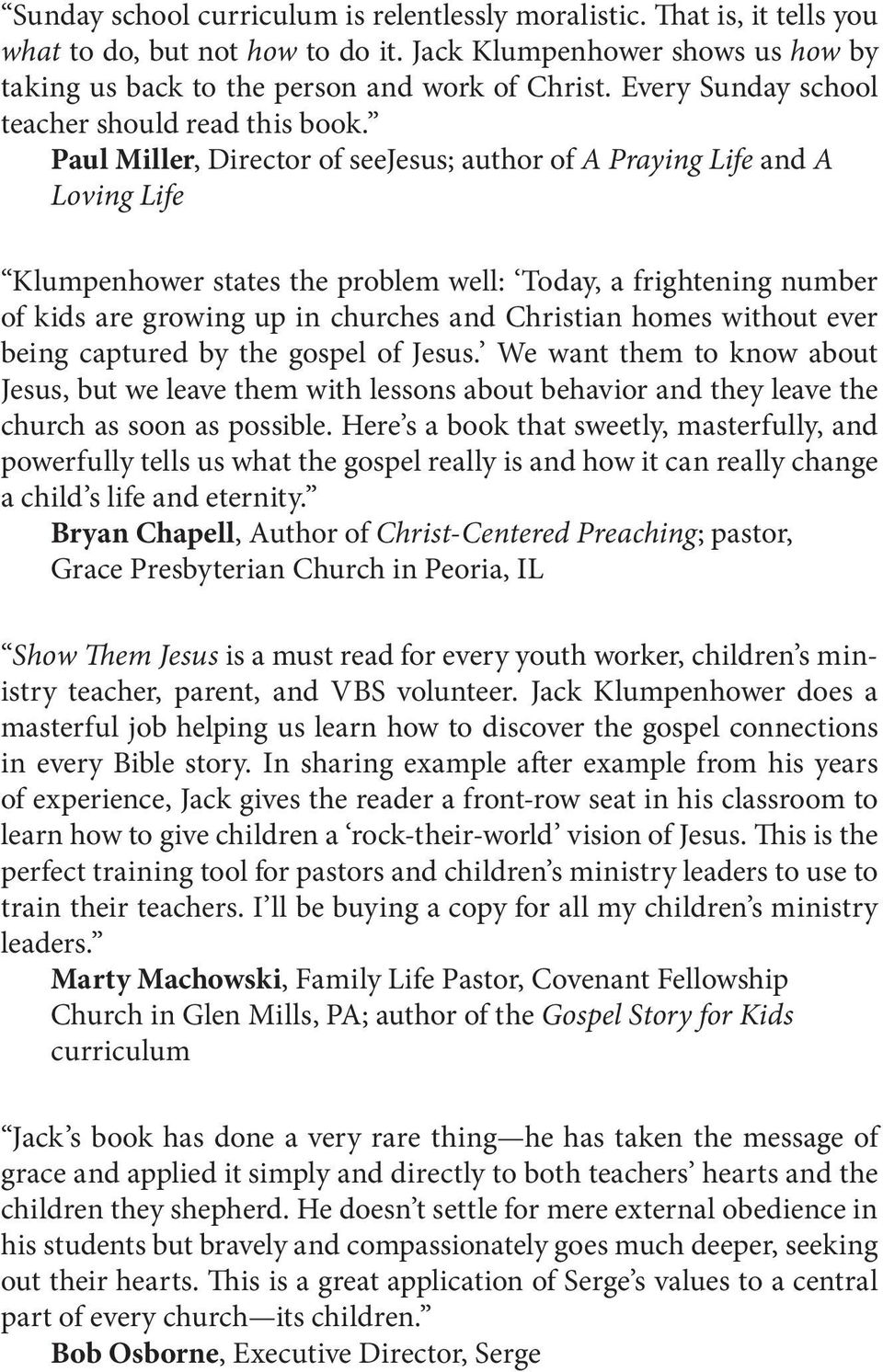 Paul Miller, Director of seejesus; author of A Praying Life and A Loving Life Klumpenhower states the problem well: Today, a frightening number of kids are growing up in churches and Christian homes