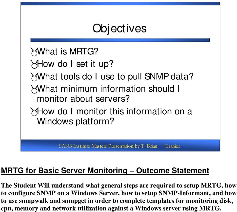 MRTG for Basic Server Monitoring Outcome Statement The Student Will understand what general steps are required to setup MRTG, how to
