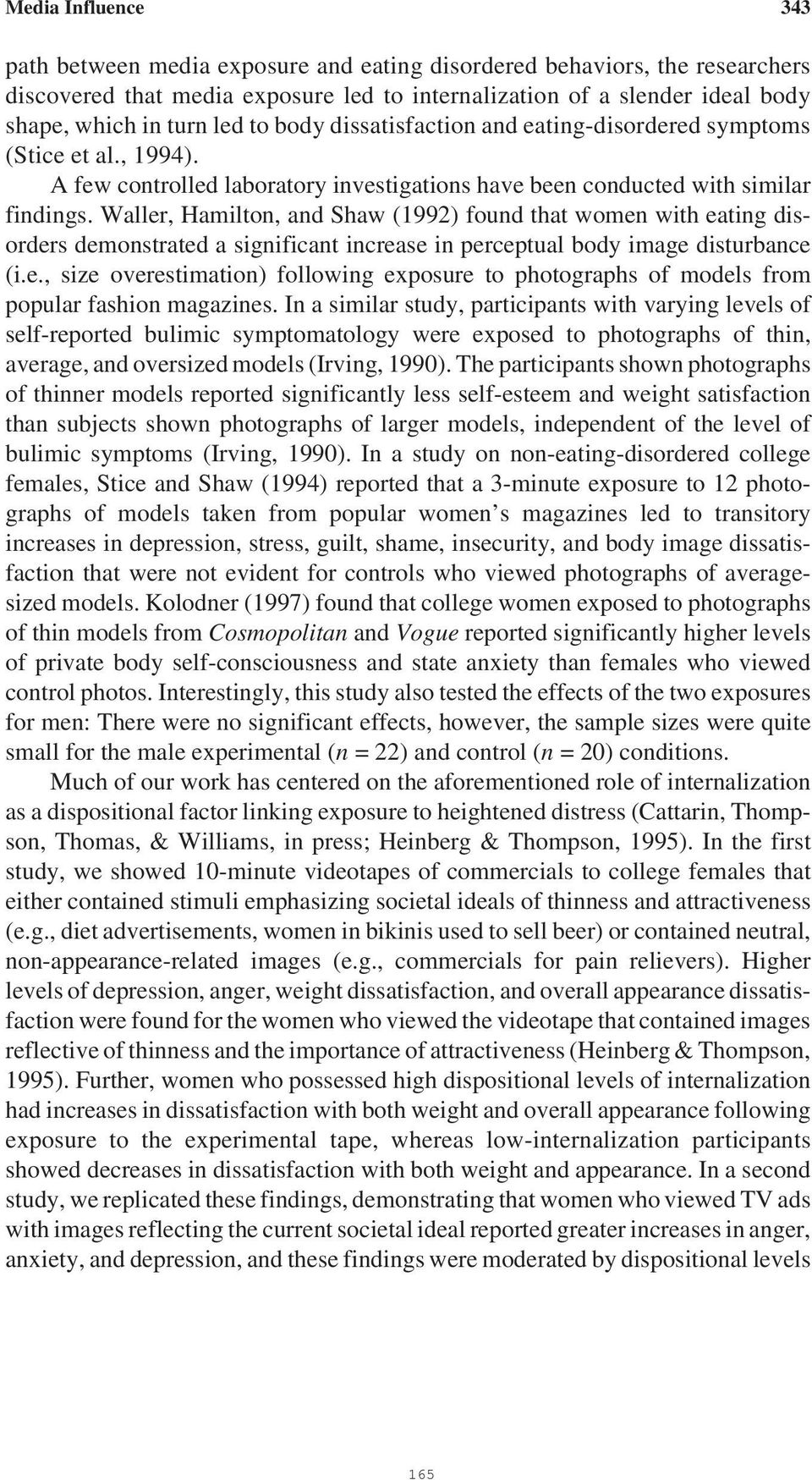 Waller, Hamilton, and Shaw (1992) found that women with eating disorders demonstrated a significant increase in perceptual body image disturbance (i.e., size overestimation) following exposure to photographs of models from popular fashion magazines.