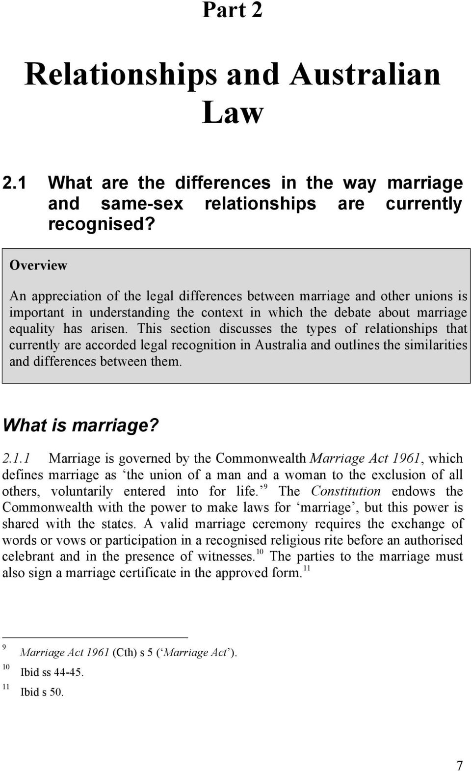 This section discusses the types of relationships that currently are accorded legal recognition in Australia and outlines the similarities and differences between them. What is marriage? 2.1.
